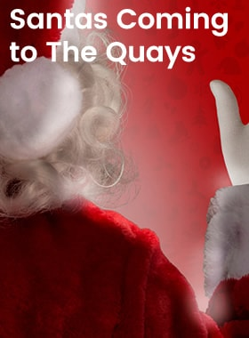 Have it all with Santa's Arrival at The Quays Shopping Centre